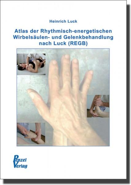 Atlas der Rhythmisch-energetischen Wirbelsäulen- und Gelenkbehandlung nach Luck(REGB)