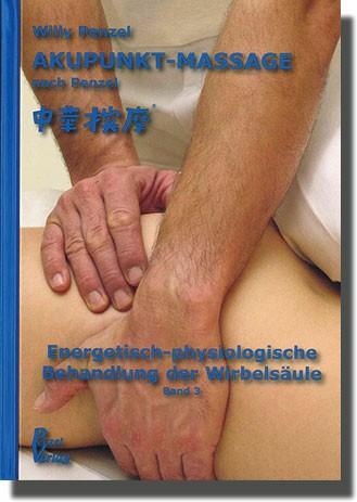 AKUPUNKT-MASSAGE nach Penzel - Band 3 - Energetisch-physiologische Behandlung der Wirbelsäule