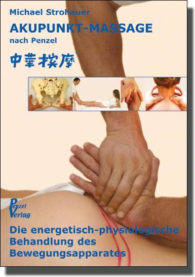 AKUPUNKT-MASSAGE nach Penzel - Die energetisch-physiologische Behandlung des Bewegungsapperates